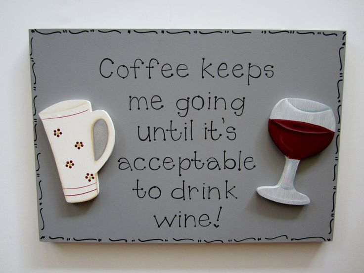 """Hand Painted Wooden Gray Funny Wine Sign, """"Coffee keeps me going until it's acceptable to drink wine.""""via Etsy."""
