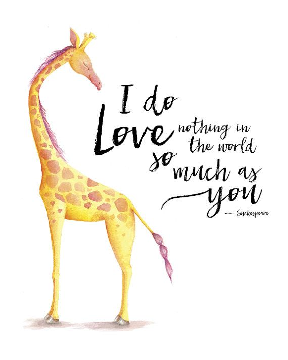 Adorable watercolor giraffe wall art quote for nursery or childs room. Shakespeare quote I do love nothing in the world so much as you. Can be