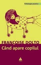 """Cand apare copilul"" – Francoise Dolto"