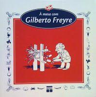 Leituras Gastronômicas: À mesa com Gilberto Freyre