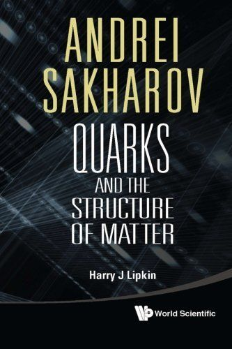 Download Andrei Sakharov: Quarks and the Structure of Matter by Harry J Lipkin (2013-02-01) ebook free by Harry J Lipkin; in pdf/epub/mobi