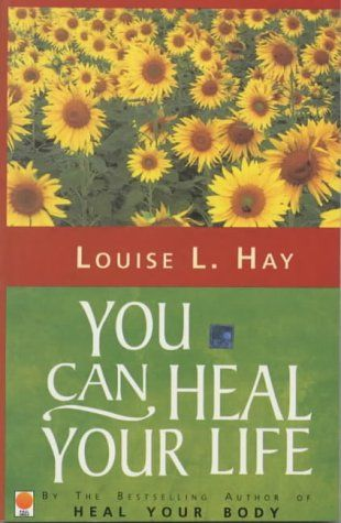 You Can Heal Your Life - by Louise Hay