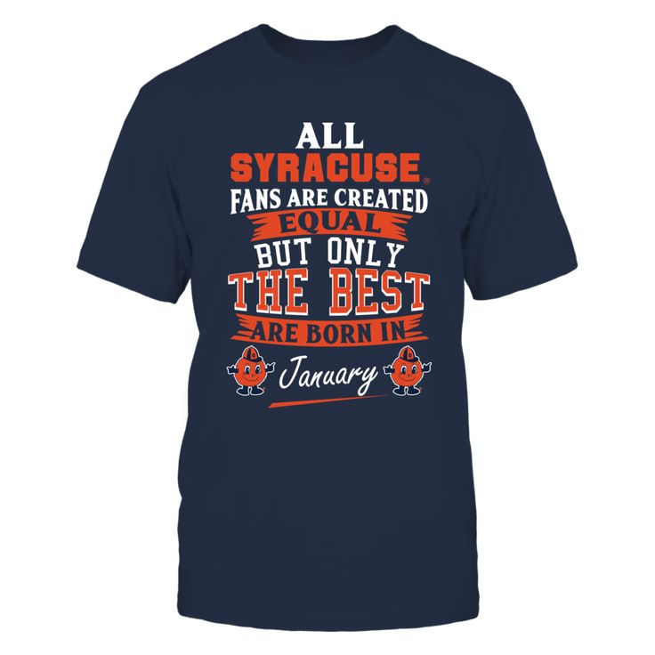 Syracuse Orange Fans - January T-Shirt, Syracuse Orange Fans Official Apparel - this licensed gear is the perfect clothing for fans. Makes a fun gift!  The Syracuse Orange Collection, OFFICIAL MERCHANDISE  Available Products:          Gildan Unisex T-Shirt - $24.95 Gildan Women's T-Shirt - $26.95 District Men's Premium T-Shirt - $27.95 District Women's Premium T-Shirt - $29.95 Next Level Women's Premium Racerback Tank - $29.95 Gildan Unisex Pullover Hoodie - $44.95 Gildan Long-Sleeve T-Shirt…