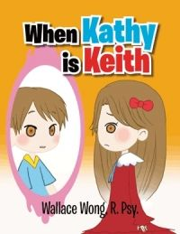 When Kathy is Keith: Surrey psychologist Wallace Wong releases transgender children's book | Georgia Straight