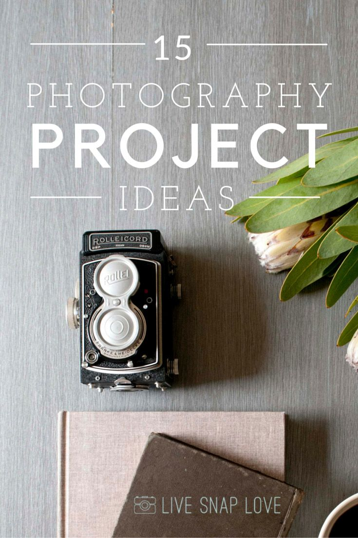 Photography Project Ideas — Live Snap Love by Audrey Ann