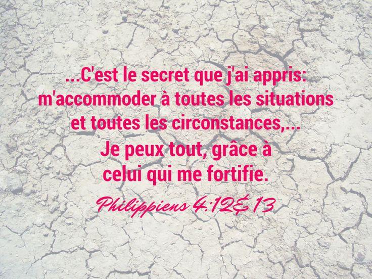La Bible - verset illustré - Philippiens 4:12,13 - C'est le secret que j'ai appris: m'accommoder à toutes les situations et toutes les circonstances... Je peux tout, grâce à celui qui me fortifie.