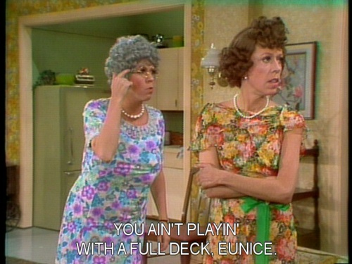 "Lolol love this show!!! Eunice -- From ""The Family"", a recurring skit on The Carol Burnett Show. Vicki Lawrence as Thelma Harper, Carol Burnett as Eunice Higgins."