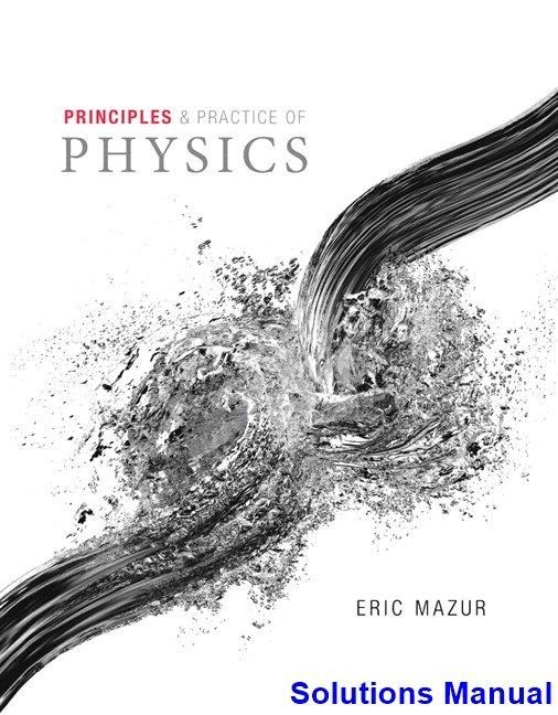 Principles and Practice of Physics 1st Edition Eric Mazur