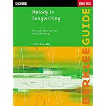 Melody in Songwriting: Herramientas y técnicas para escribir canciones de éxito (Guía de Berklee)