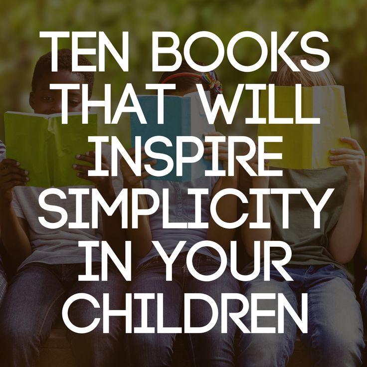Ten books that will inspire simplicity in your children. @joshua