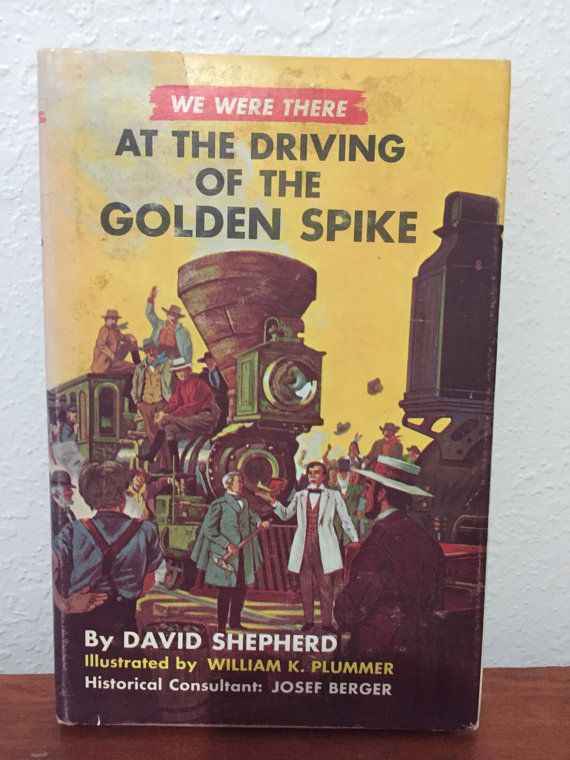 1960 We-Were-There Book  At the Driving of the Golden Spike