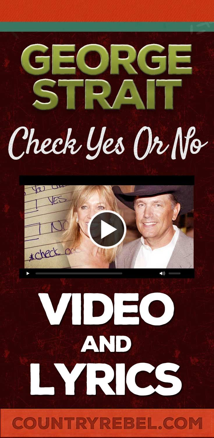 George Strait Check Yes or No Lyrics and Country Music Video http://countryrebel.com/blogs/videos/18292091-george-strait-check-yes-or-no