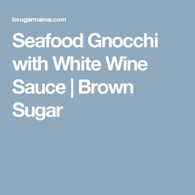 Seafood Gnocchi with White Wine Sauce | Brown Sugar