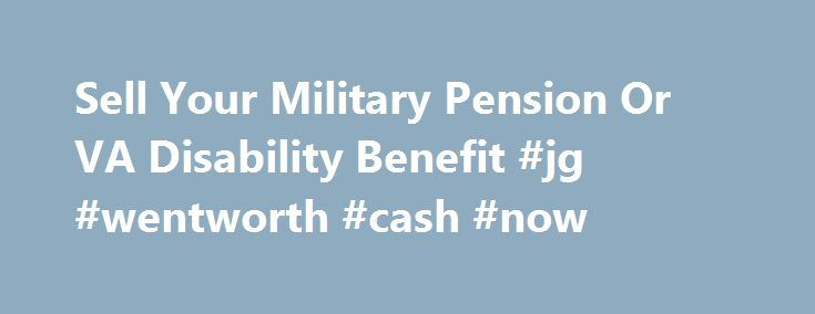Sell Your Military Pension Or VA Disability Benefit #jg #wentworth #cash #now http://california.remmont.com/sell-your-military-pension-or-va-disability-benefit-jg-wentworth-cash-now/  # At VBL we are experts in pension purchases. We specialize in giving a lump sum payment to those that are currently receiving monthly payments from a military pension or VA disability. The lump sum pension purchase service we provide is fast. You get a free, no-obligation quote. After you accept the quote, if…