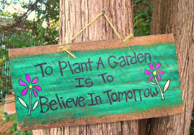 To Plant A Garden Is To Believe In Tomorrow Reclaimed Wood Signs Pinterest Gardens