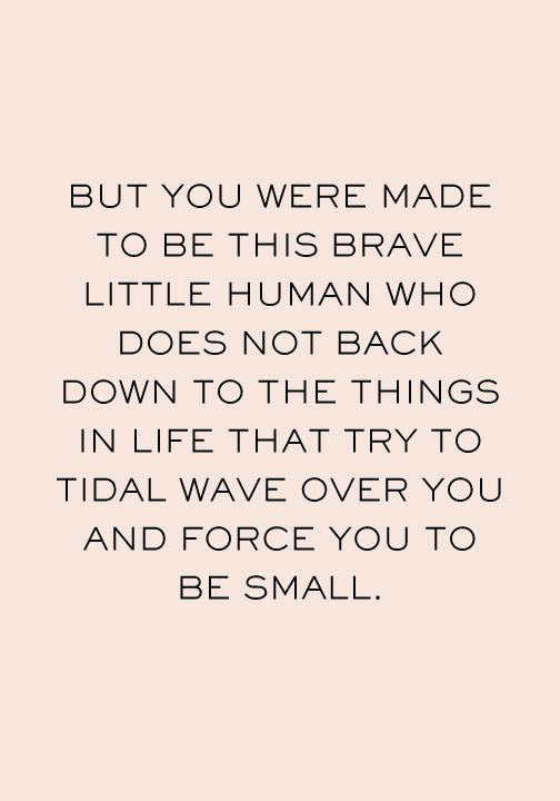 you were made to be this brave little human | hannah brencher
