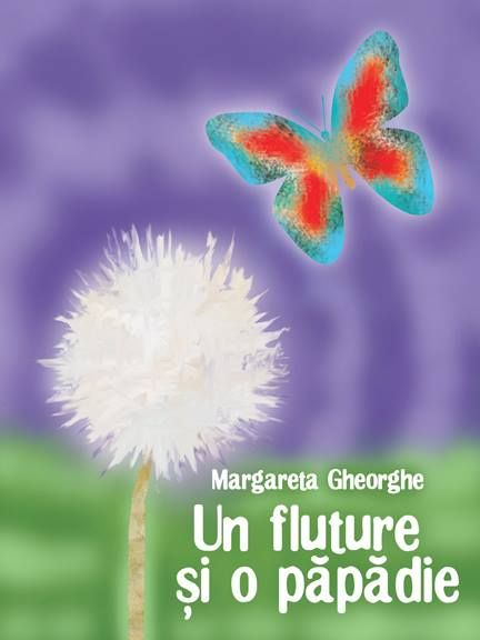 "Carte de poezii pentru copii ""Un fluture si o papadie"".  Autor Margareta Gheorghe http://www.self-publishing.ro/index.php?r=book/view&id=150"