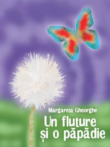 "Carte de poezii pentru copii ""Un fluture si o papadie"".  Autor Margareta Gheorghe http://www.self-publishing.ro/index.php?r=book/view&id=150"