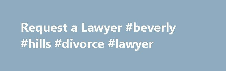 Request a Lawyer #beverly #hills #divorce #lawyer http://los-angeles.remmont.com/request-a-lawyer-beverly-hills-divorce-lawyer/  # We are open Monday Friday, 8:30 AM to 5:30 PM EST. Call 212-626-7373 or en español 212-626-7374 Interpreters available for most other languages. Closed on all national holidays. You can submit the Request Form 24/7. We try our best to get back to you within one business day. Discuss your legal question with one of our attorney referral counselors or briefly…