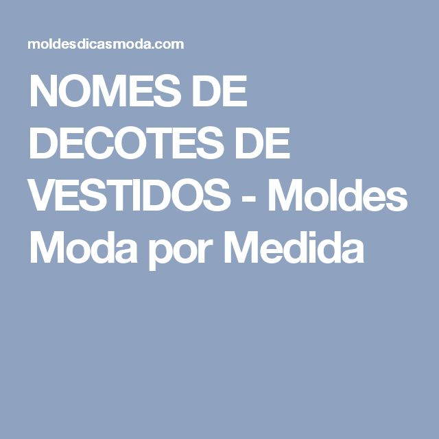 NOMES DE DECOTES DE VESTIDOS - Moldes Moda por Medida