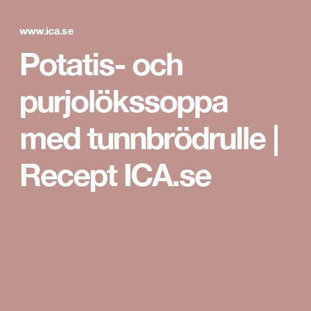 Potatis- och purjolökssoppa med tunnbrödrulle | Recept ICA.se