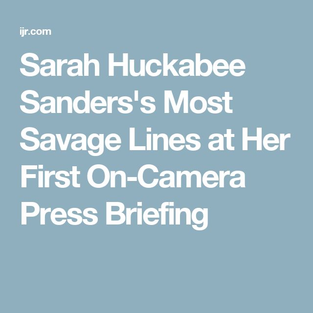 Sarah Huckabee Sanders's Most Savage Lines at Her First On-Camera Press Briefing