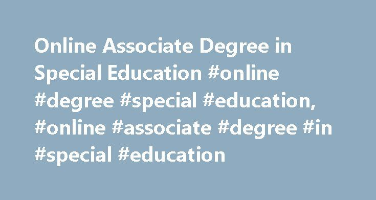 Online Associate Degree in Special Education #online #degree #special #education, #online #associate #degree #in #special #education http://papua-new-guinea.remmont.com/online-associate-degree-in-special-education-online-degree-special-education-online-associate-degree-in-special-education/  # Online Associate Degree in Special Education Classes in an associate's degree program in special education will teach you about special education techniques. Get info on the employment outlook and…
