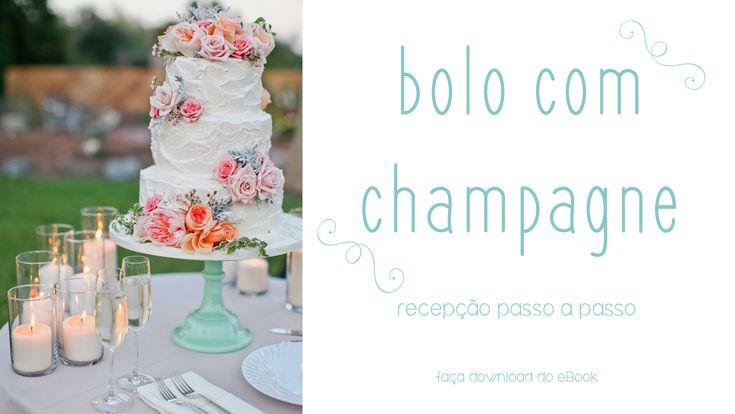 Bolo com Champagne – Recepção Passo a Passo | Faça o download do eBook gratuito! | http://blogdamariafernanda.com/bolo-com-champagne-recepcao-passo-a-passo