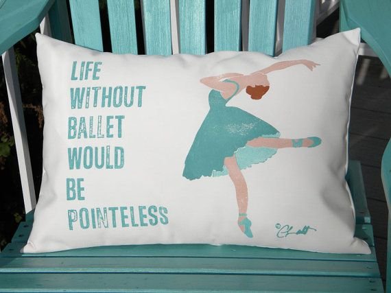 Hey, I found this really awesome Etsy listing at http://www.etsy.com/listing/163093355/life-without-ballet-pillow-outdoor-hand