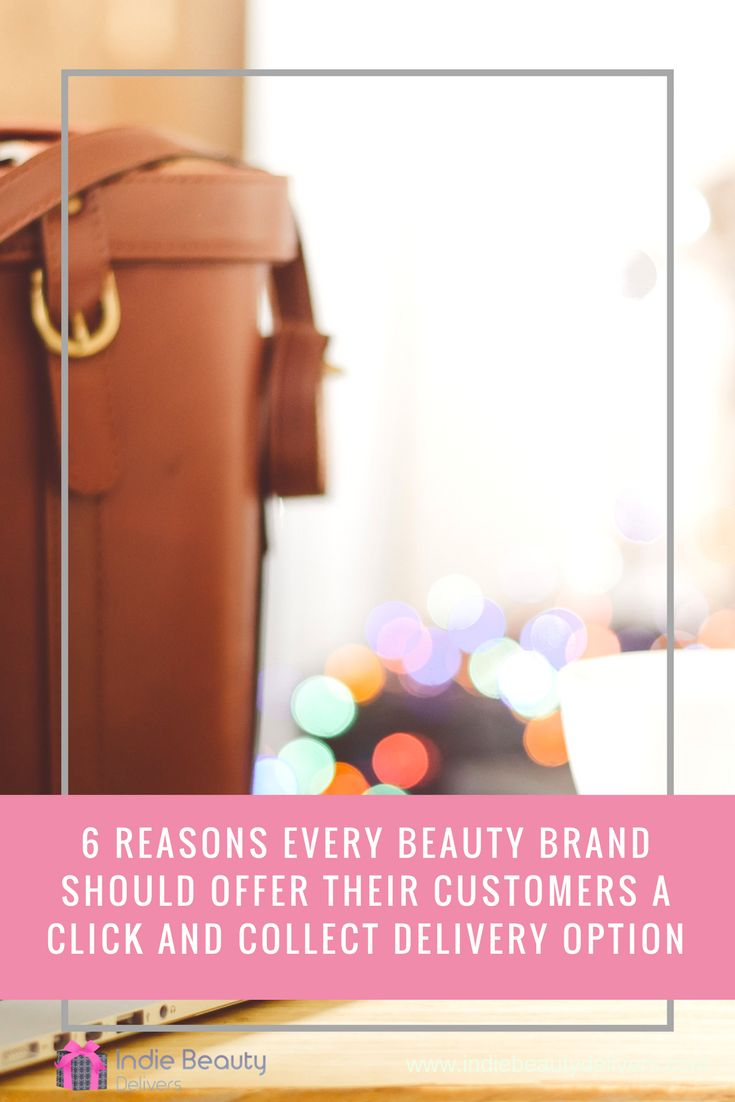 6 Reasons Every Beauty Brand Should Offer Their Customers A Click And Collect Delivery Option