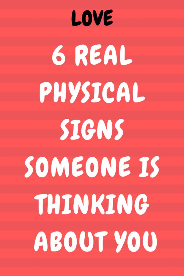 6 REAL PHYSICAL SIGNS SOMEONE IS THINKING ABOUT YOU