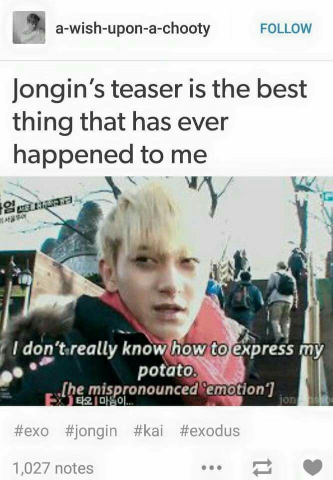 Tao same here Haha... 감자 (gamja) = potato... 감정 (gamjong) = emotion...