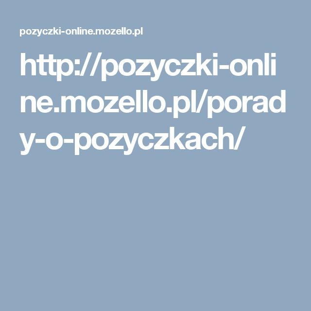 http://pozyczki-online.mozello.pl/porady-o-pozyczkach/