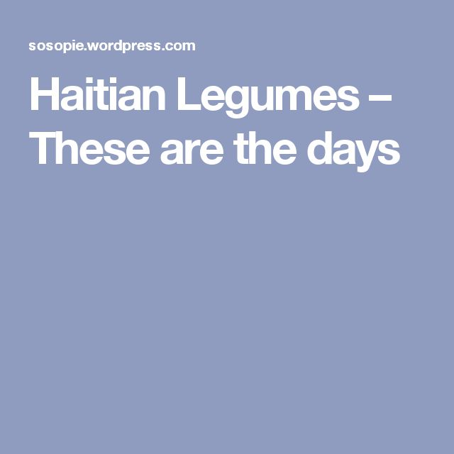 Haitian Legumes – These are the days