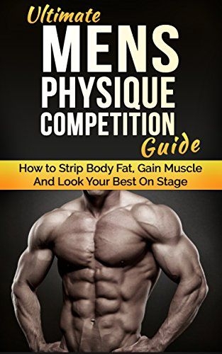 nice Ultimate Men's Physique Competition Guide: How to Strip Body Fat, Gain Muscle and Look your Best On Stage (Men's Physique Competition, Body Building, Competition, Fitness)