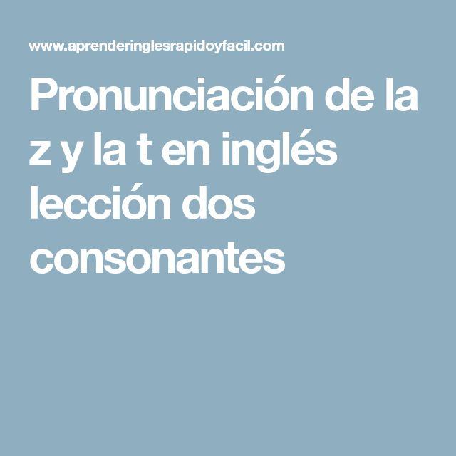 Pronunciación de la z y la t en inglés lección dos consonantes