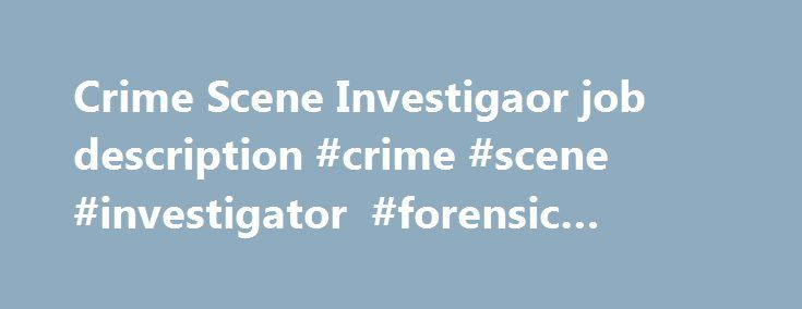crime scene investigaor job description crime scene investigator forensic scientist httpnew orleansnef2comcrime scene investigaor job de - Description Of A Crime Scene Investigator