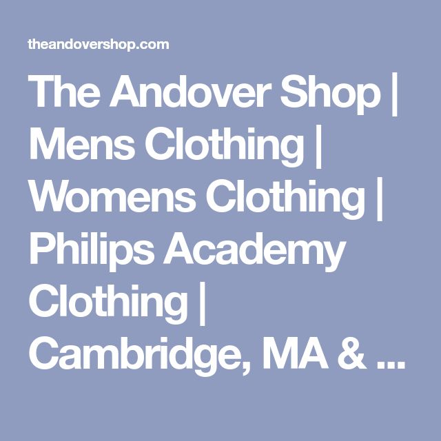 The Andover Shop | Mens Clothing | Womens Clothing | Philips Academy Clothing | Cambridge, MA & Andover, MA