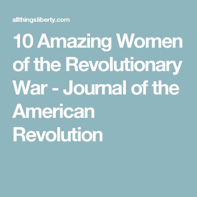 10 Amazing Women of the Revolutionary War - Journal of the American Revolution