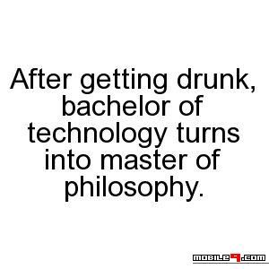 After getting drunk, bachelor of technology turns into master of philosophy. - Tap to see more funny cool attitude whatsapp status! @mobile9