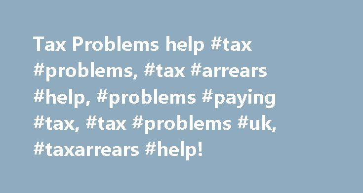 Tax Problems help #tax #problems, #tax #arrears #help, #problems #paying #tax, #tax #problems #uk, #taxarrears #help! http://north-carolina.remmont.com/tax-problems-help-tax-problems-tax-arrears-help-problems-paying-tax-tax-problems-uk-taxarrears-help/  # Problems Paying Your Tax If you are unable to pay your company tax on time, and have sleepless nights worrying about going bankrupt, losing your home or job, or even going to prison, Tax Problems can help. The worst thing is to ignore the…