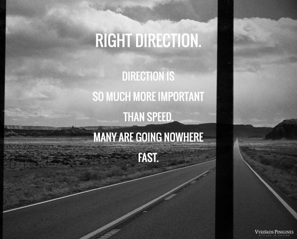 Right direction. direction is so much more important than speed. Many are going nowhere fast | Quotes