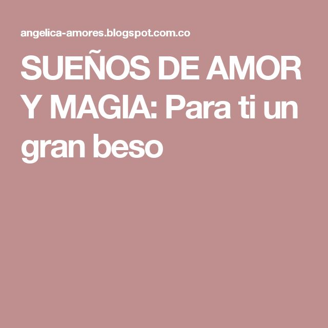 SUEÑOS DE AMOR Y MAGIA: Para ti un gran beso