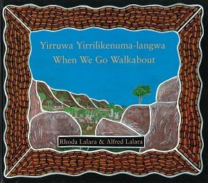 Unit of work for Year 1 by Helen Chatto on Yirruwa Yirrilikenuma-Iangwa/When We Go Walkabout by Rhoda Lalara and Alfred Lalara.
