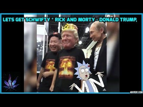 Lets Get Schwifty * Rick And Morty - Donald Trump, Vladimir Putin And Ki...
