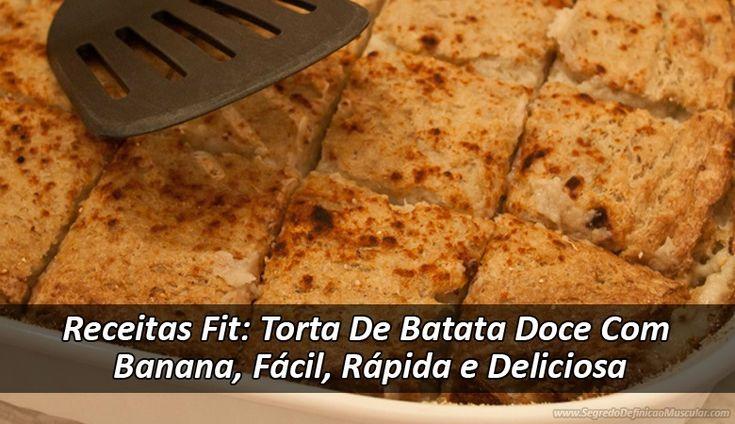 Receitas Fit: Torta De Batata Doce Com Banana, Fácil, Rápida e Deliciosa