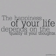 The happiness of your life depends on the quality of your thoughts. #Happiness #Life