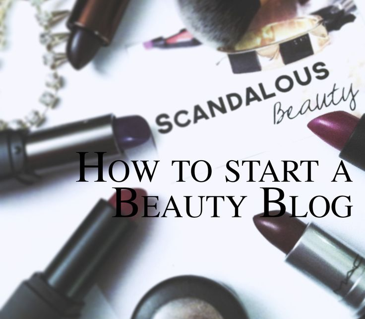 How To Start A Makeup and Beauty Blog in Five Easy Steps - The Haute Blogger by Erin Baynham