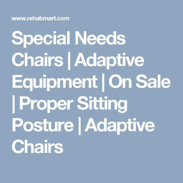 Special Needs Chairs | Adaptive Equipment | On Sale | Proper Sitting Posture | Adaptive Chairs