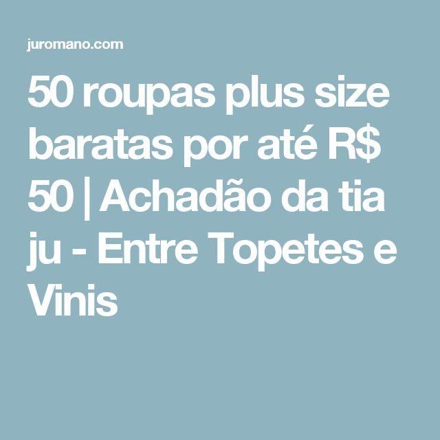 50 roupas plus size baratas por até R$ 50 | Achadão da tia ju - Entre Topetes e Vinis